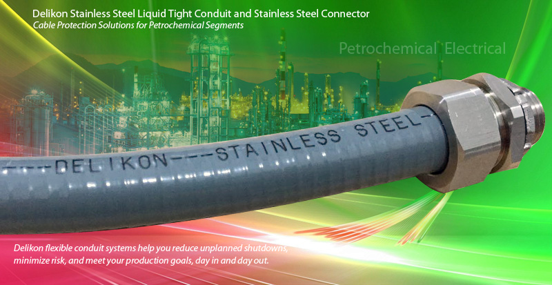 Delikon Stainless Steel Liquid Tight Conduit and Stainless Steel Connector Cable Protection Solutions for Petrochemical Segments