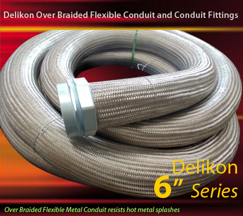 Delikon Over Braided Flexible metal Conduit resists hot metal splashes