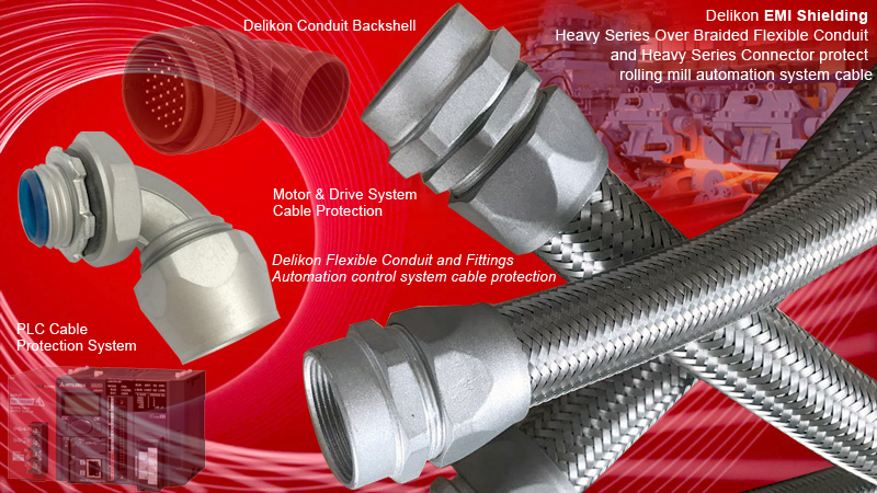 Delikon EMI Shielding Heavy Series Over Braided Flexible Conduit and Heavy Series Connector protect rolling mill automation system cable