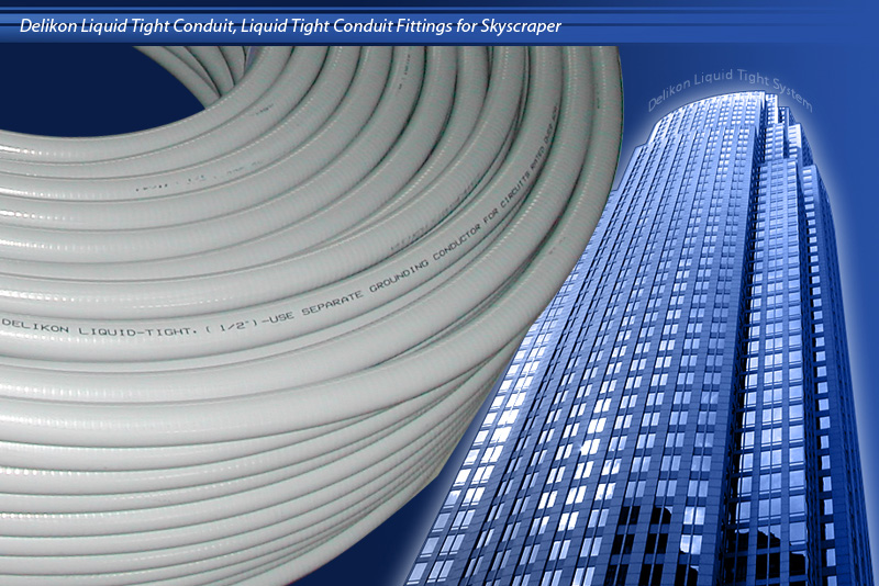 Delikon Liquid Tight Conduit, Liquid Tight Conduit Fittings for Skyscraper