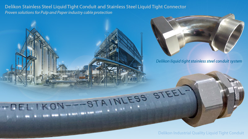 Delikon Stainless Steel Liquid Tight Conduit and Stainless Steel Liquid Tight Connector Proven solutions for Pulp and Paper industry cable protection