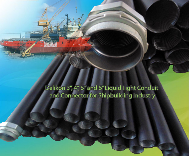 Delikon large diameter liquid tight conduit and fittings for shipbuilding and ship repairs, electrical cable management liquid tight conduit and liquid tight connector