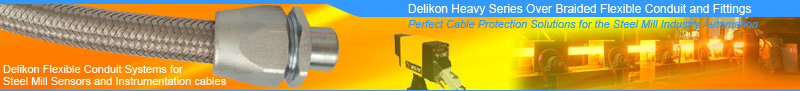 Delikon Heavy Series Over Braided Flexible Conduit and Fittings Provides Perfect Cable Protection Solutions for the Steel Mill Industry Auotation.