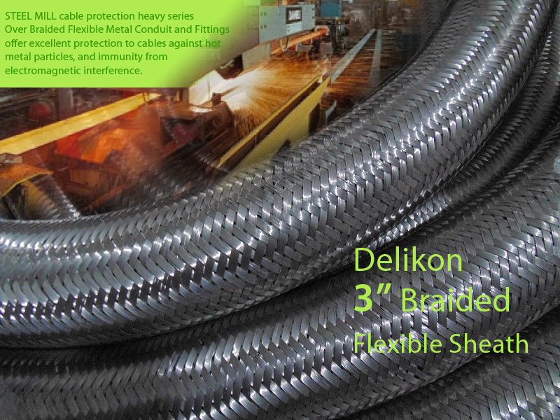STEEL MILL cable protection heavy series over braided flexible metal conduit and fittings offer excellent protection to cables against hot metal particles and immunity from electromagnetic inteference