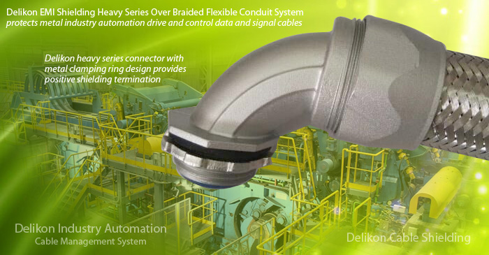 Delikon EMI Shielding Heavy Series Over Braided Flexible Conduit System protects metal industry automation drive and control data and signal cables for high noise level locations of heavy processing plants such as steel mills and foundries.